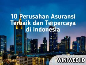 10 Perusahaan Asuransi Terbaik dan Terpercaya di Indonesia
